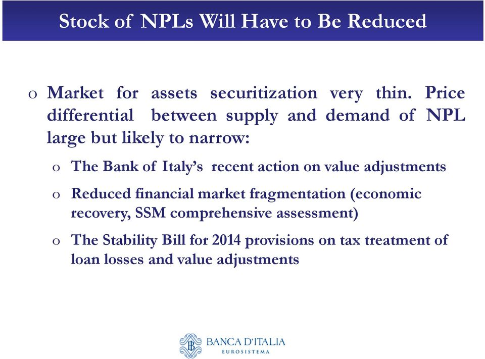 recent action on value adjustments o Reduced financial market fragmentation (economic recovery, SSM