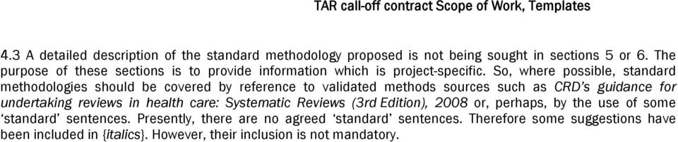 So, where possible, standard methodologies should be covered by reference to validated methods sources such as CRD s guidance for undertaking reviews