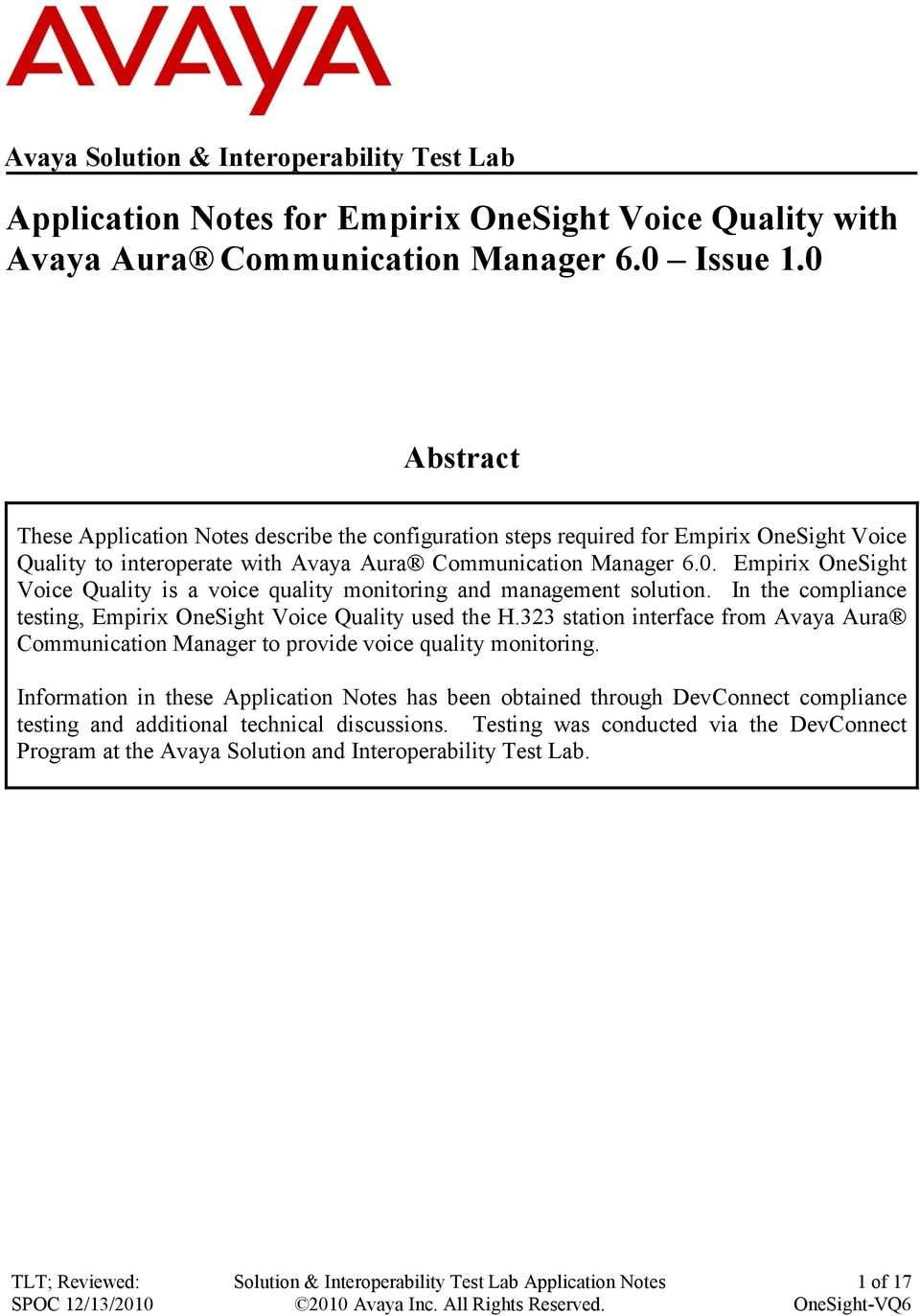 In the compliance testing, Empirix OneSight Voice Quality used the H.323 station interface from Avaya Aura Communication Manager to provide voice quality monitoring.