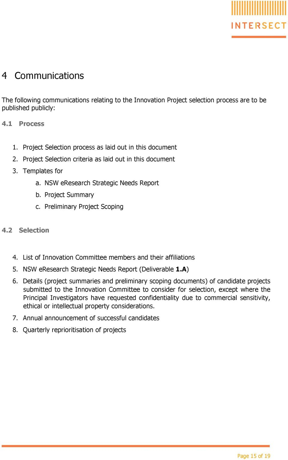 Preliminary Project Scoping 4.2 Selection 4. List of Innovation Committee members and their affiliations 5. NSW eresearch Strategic Needs Report (Deliverable 1.A) 6.