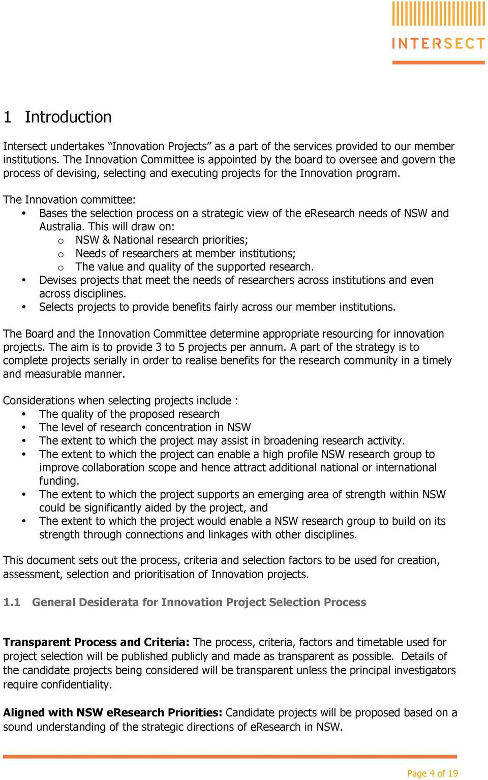 The Innovation committee: Bases the selection process on a strategic view of the eresearch needs of NSW and Australia.