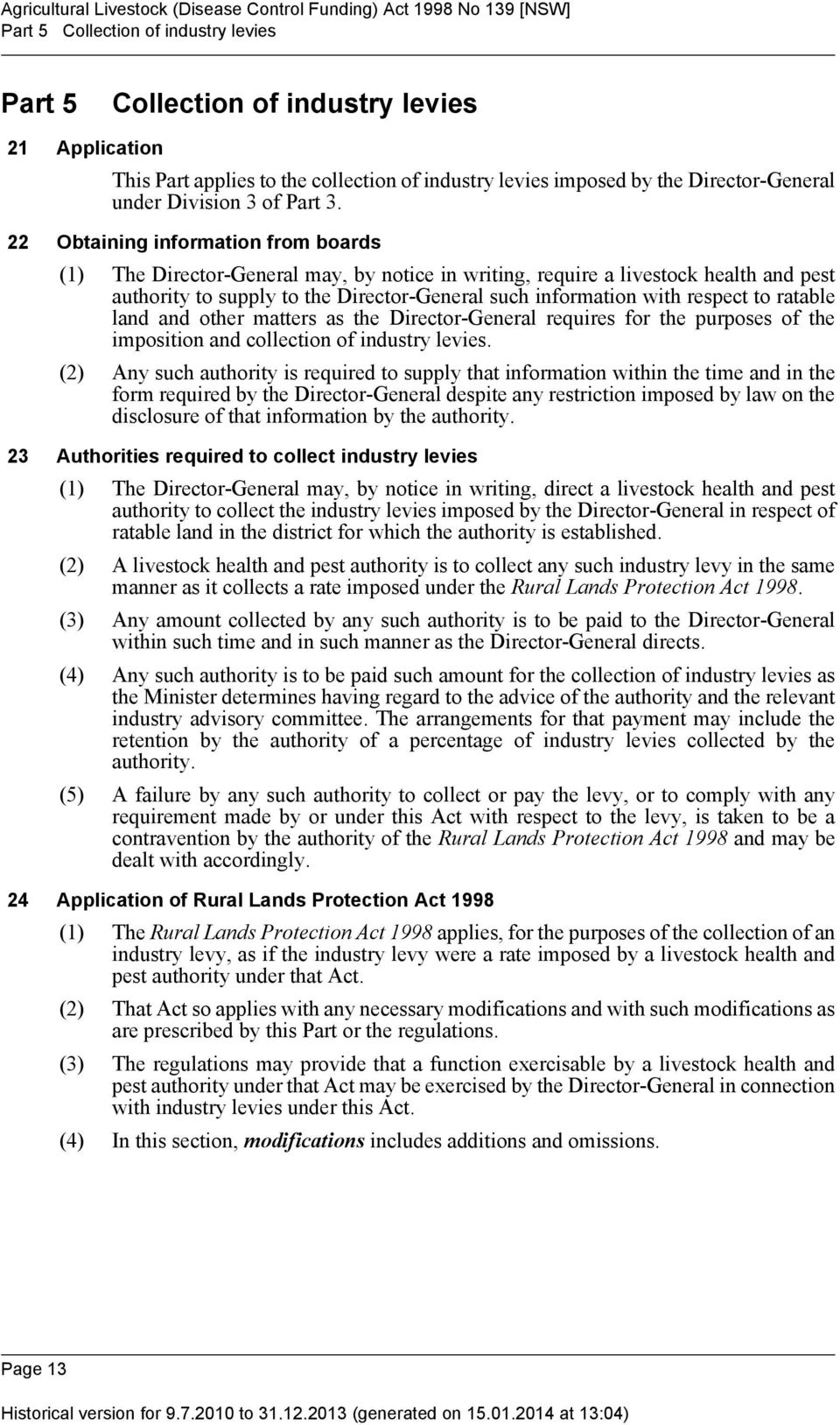 22 Obtaining information from boards (1) The Director-General may, by notice in writing, require a livestock health and pest authority to supply to the Director-General such information with respect