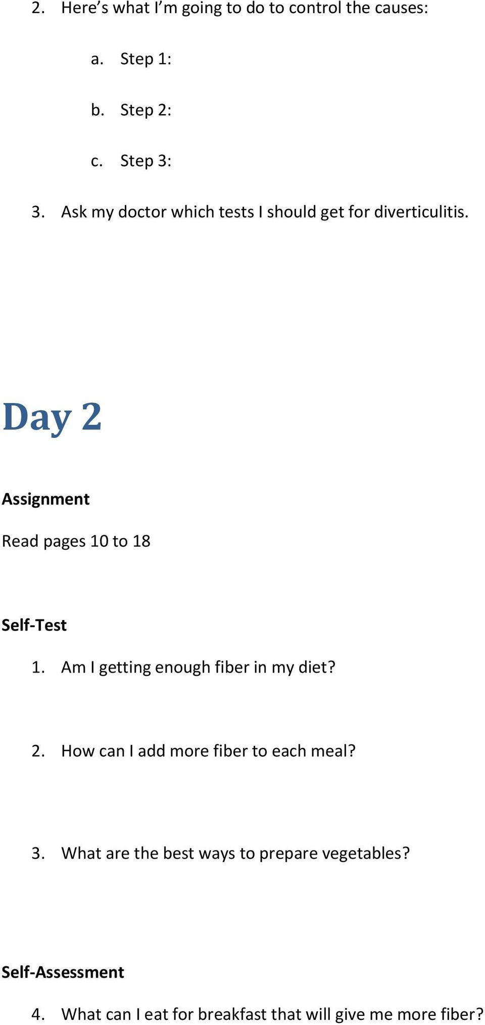 Day 2 Read pages 10 to 18 Self-Test 1. Am I getting enough fiber in my diet? 2. How can I add more fiber to each meal?