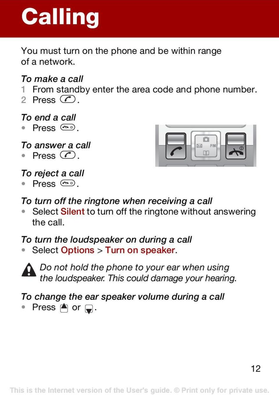 To turn off the ringtone when receiving a call Select Silent to turn off the ringtone without answering the call.