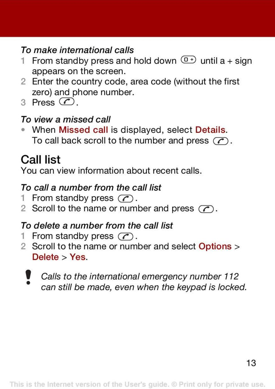 To call back scroll to the number and press. Call list You can view information about recent calls. To call a number from the call list 1 From standby press.