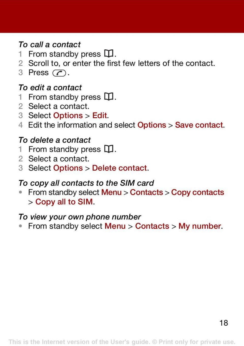 4 Edit the information and select Options > Save contact. To delete a contact 1 From standby press. 2 Select a contact.