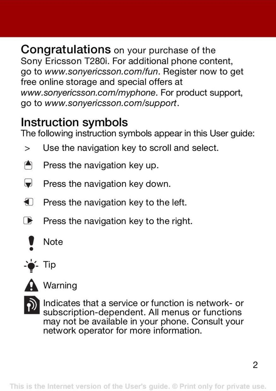 Instruction symbols The following instruction symbols appear in this User guide: > Use the navigation key to scroll and select. Press the navigation key up.