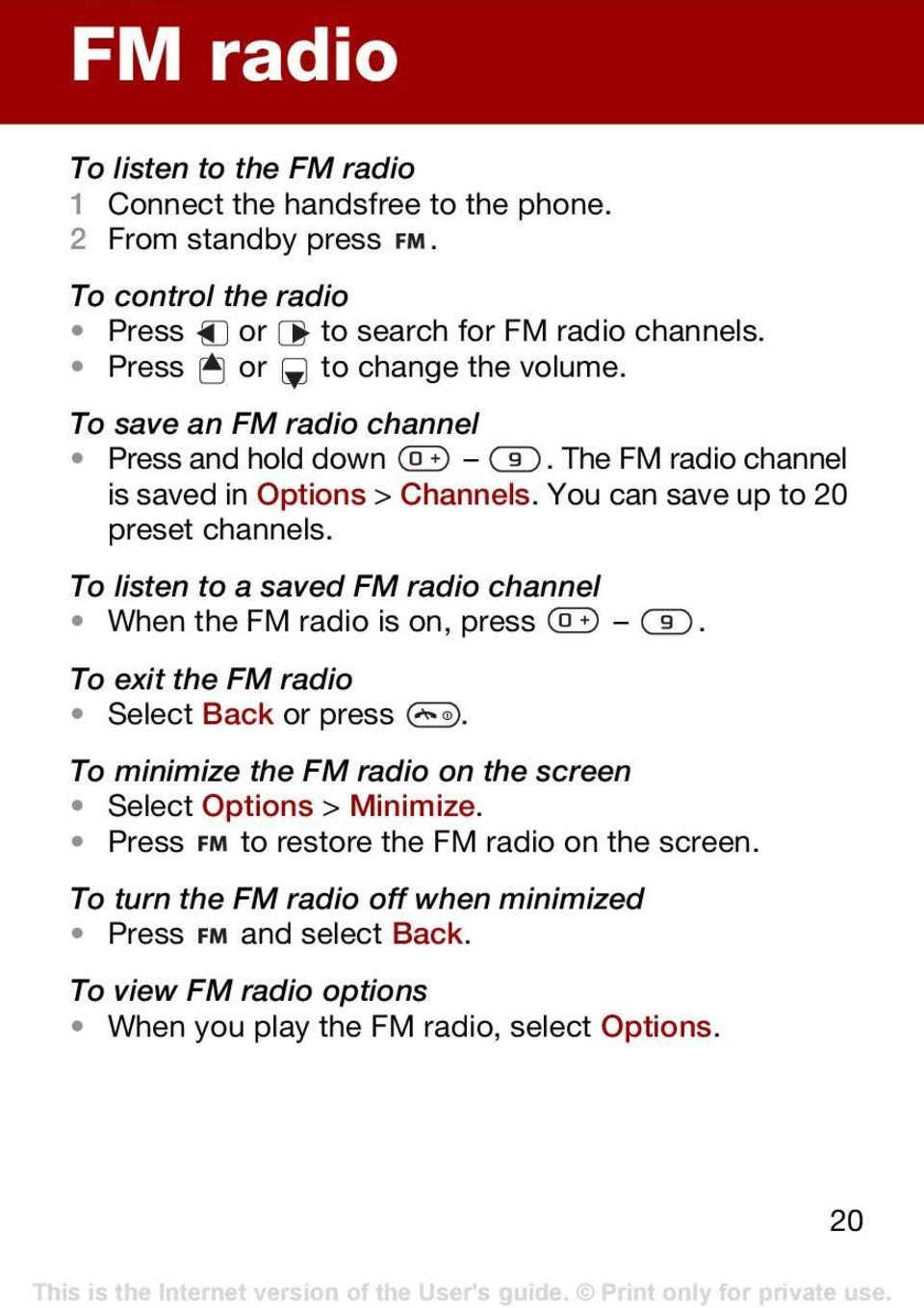 To listen to a saved FM radio channel When the FM radio is on, press. To exit the FM radio Select Back or press.