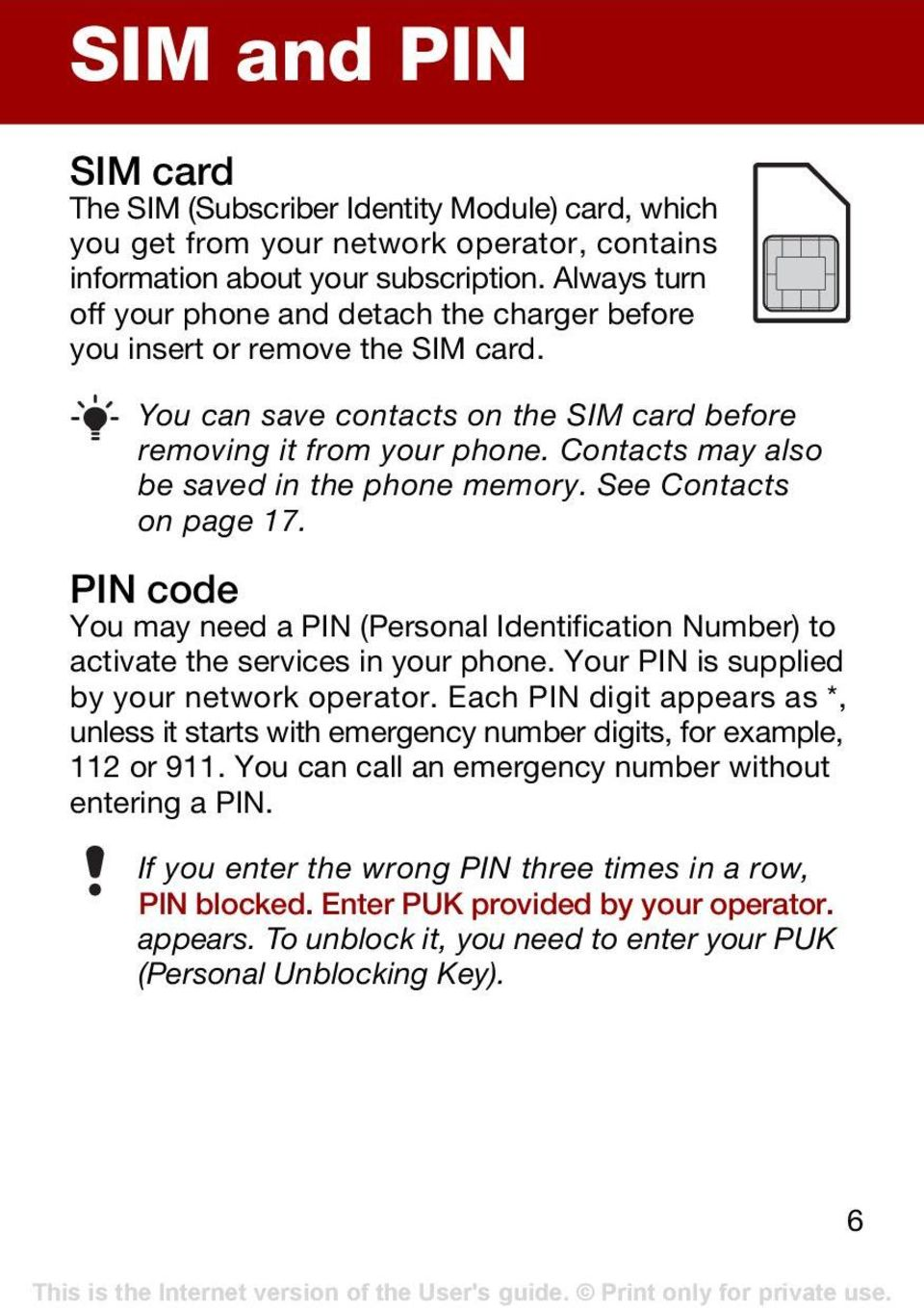 Contacts may also be saved in the phone memory. See Contacts on page 17. PIN code You may need a PIN (Personal Identification Number) to activate the services in your phone.