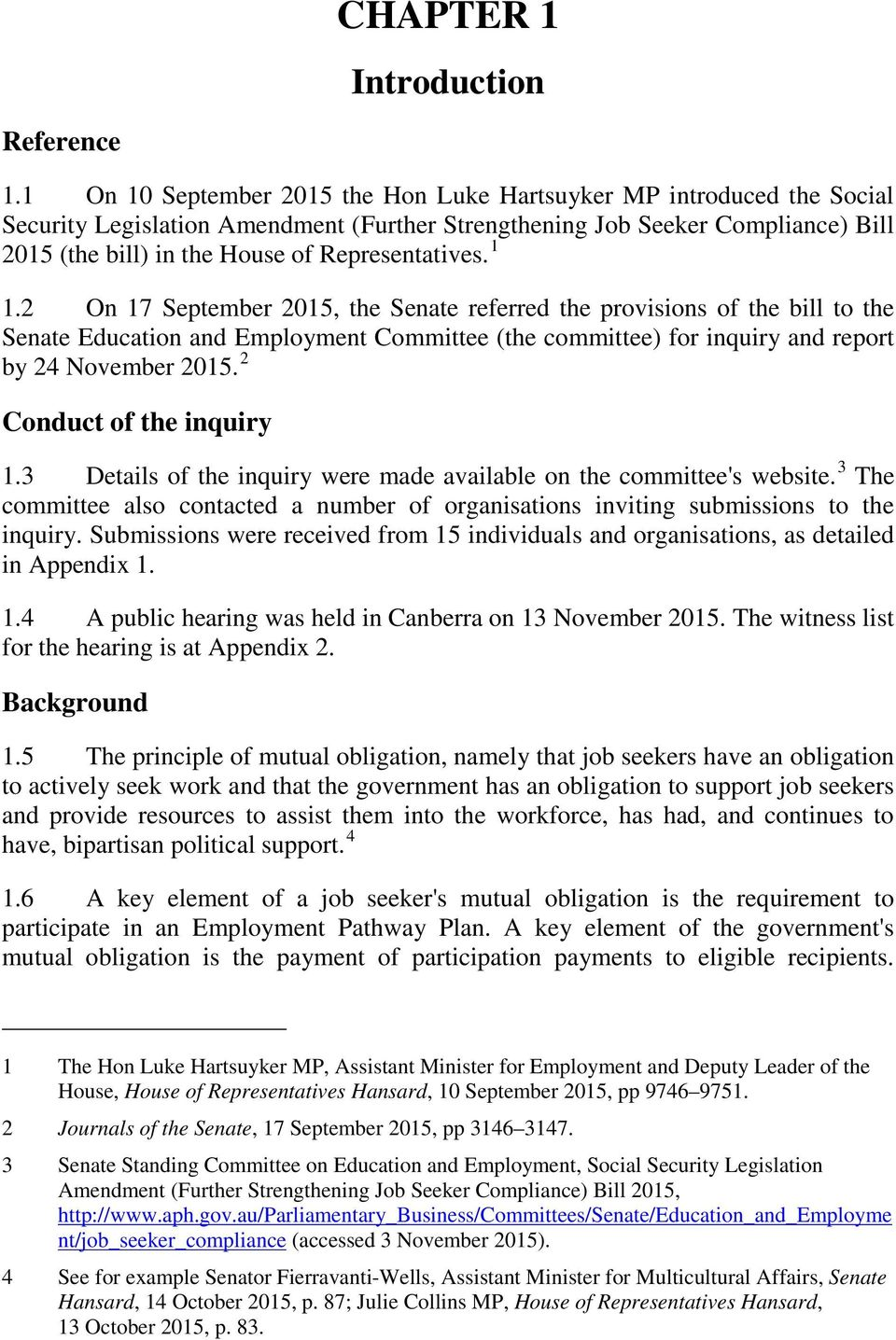 Representatives. 1 1.2 On 17 September 2015, the Senate referred the provisions of the bill to the Senate Education and Employment Committee (the committee) for inquiry and report by 24 November 2015.