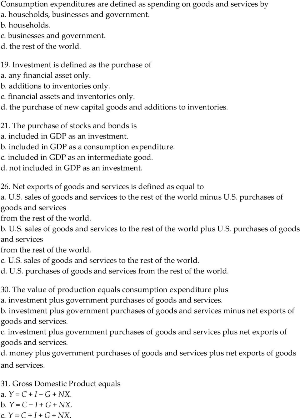 21. The purchase of stocks and bonds is a. included in GDP as an investment. b. included in GDP as a consumption expenditure. c. included in GDP as an intermediate good. d.