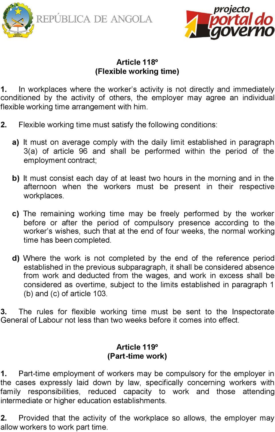 Flexible working time must satisfy the following conditions: a) It must on average comply with the daily limit established in paragraph 3(a) of article 96 and shall be performed within the period of