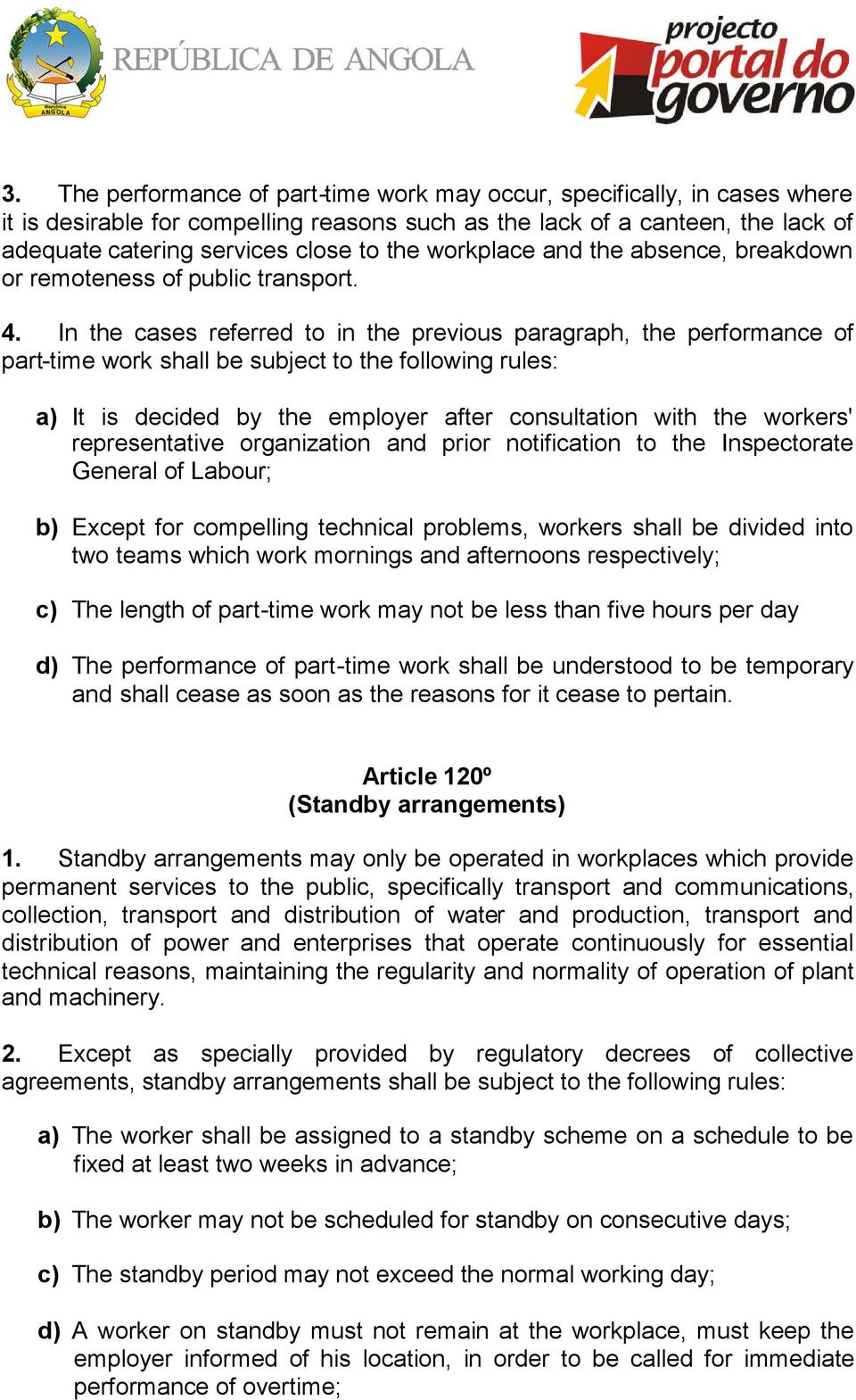 In the cases referred to in the previous paragraph, the performance of part-time work shall be subject to the following rules: a) It is decided by the employer after consultation with the workers'