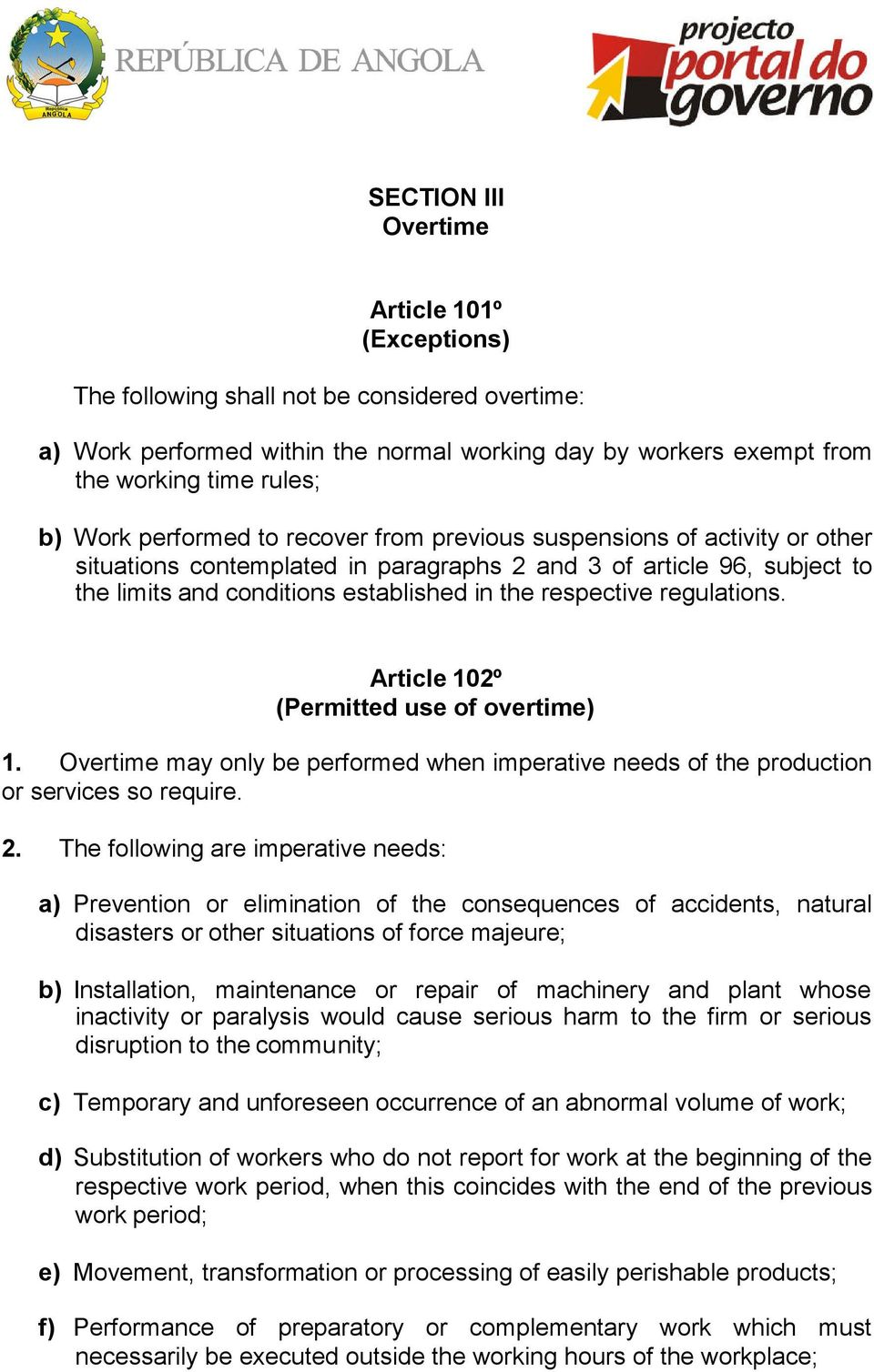 regulations. Article 102º (Permitted use of overtime) 1. Overtime may only be performed when imperative needs of the production or services so require. 2.