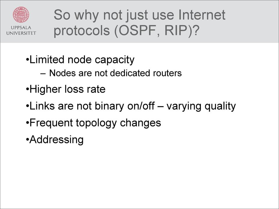 routers Higher loss rate Links are not binary