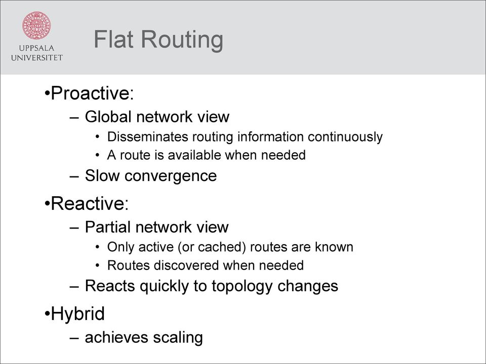 Reactive: Partial network view Only active (or cached) routes are known