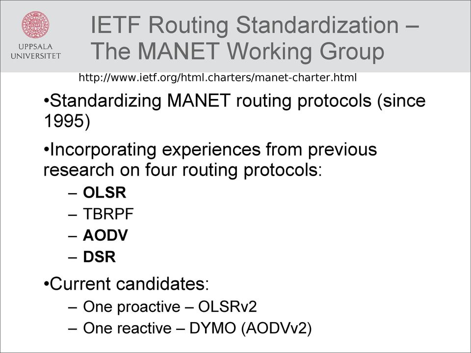 html Standardizing MANET routing protocols (since 1995) Incorporating