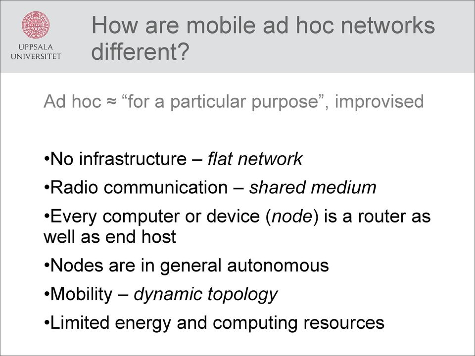 Radio communication shared medium Every computer or device (node) is a router