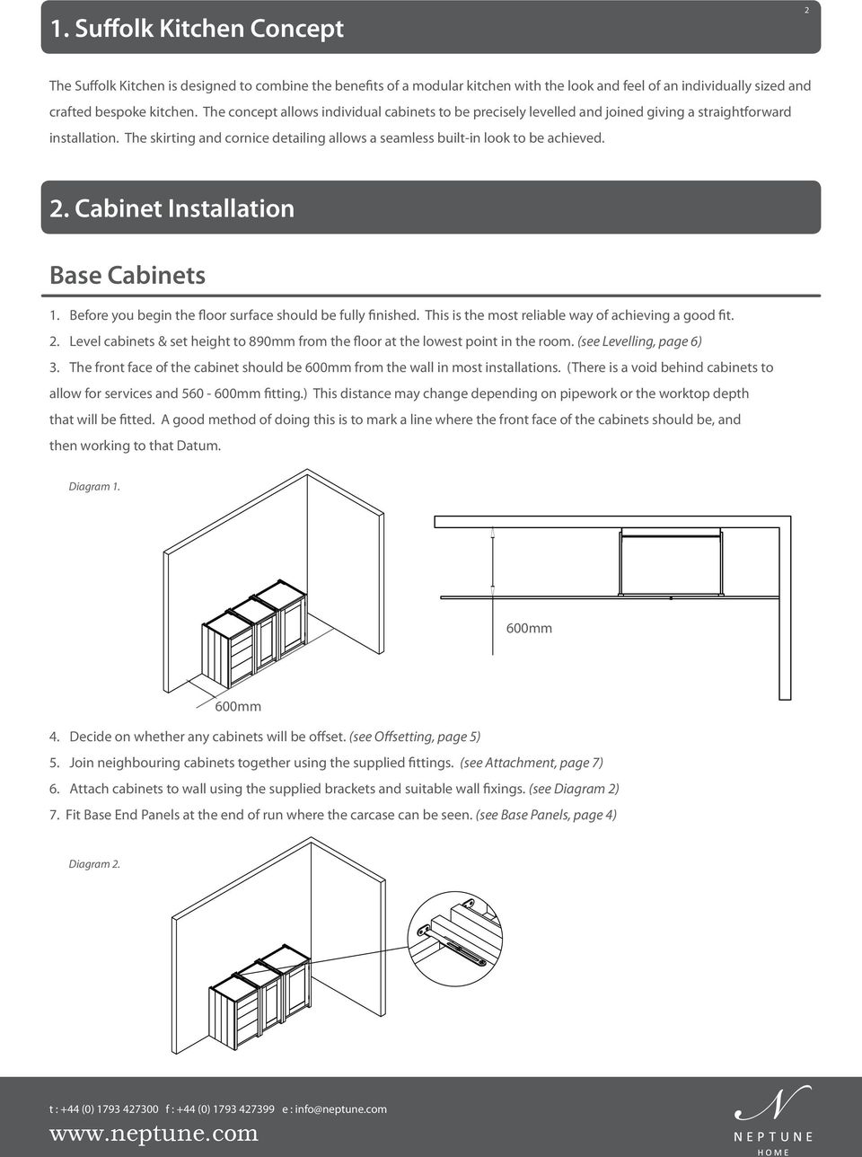 Cabinet Installation Base Cabinets 1. Before you begin the floor surface should be fully finished. This is the most reliable way of achieving a good fit. 2.