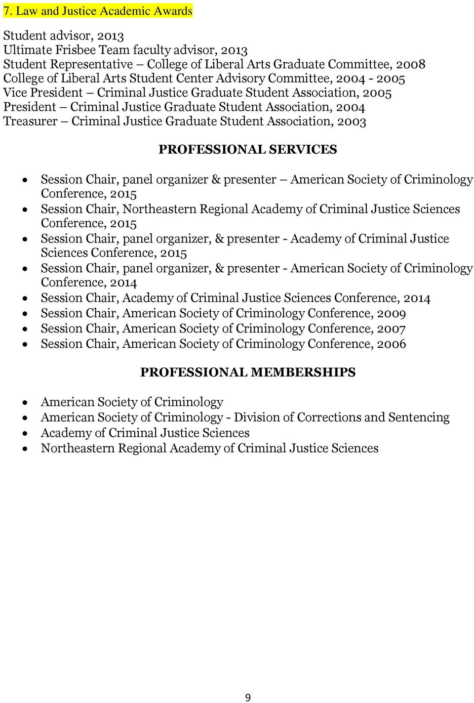 Justice Graduate Student Association, 2003 PROFESSIONAL SERVICES Session Chair, panel organizer & presenter American Society of Criminology Conference, 2015 Session Chair, Northeastern Regional