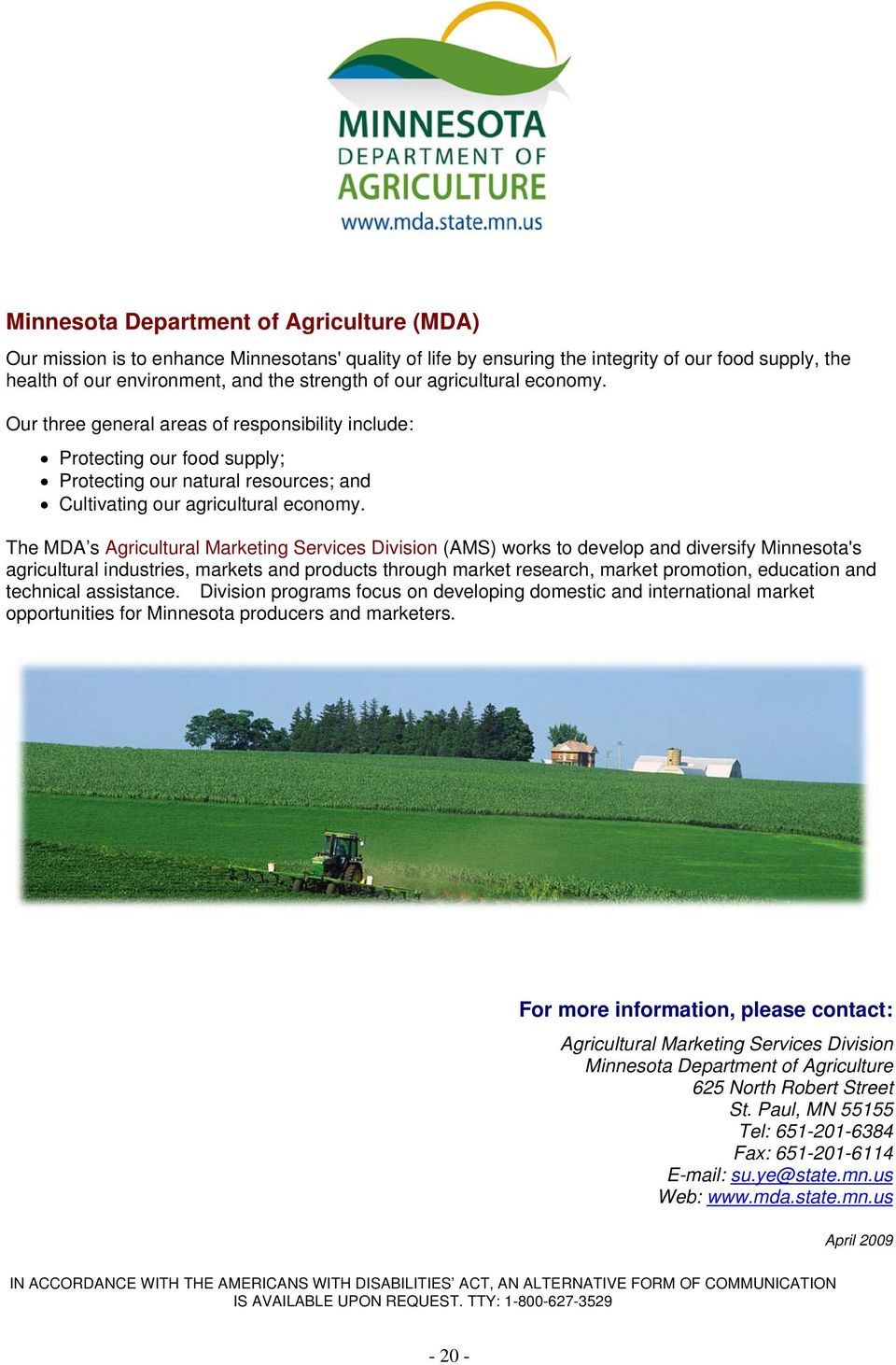 The MDA s Agricultural Marketing Services Division (AMS) works to develop and diversify Minnesota's agricultural industries, markets and products through market research, market promotion, education