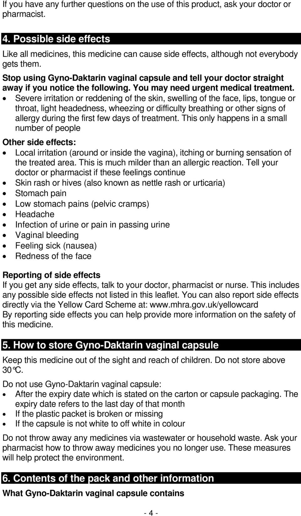 Stop using Gyno-Daktarin vaginal capsule and tell your doctor straight away if you notice the following. You may need urgent medical treatment.