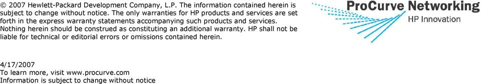services. Nothing herein should be construed as constituting an additional warranty.