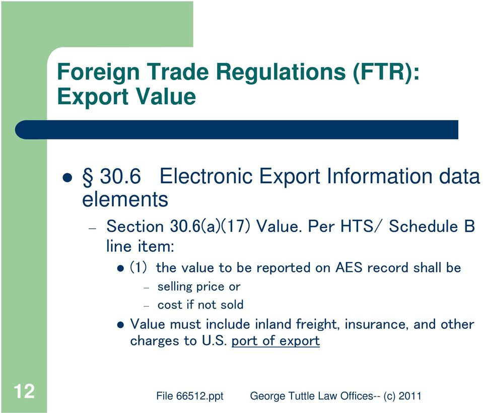 Per HTS/ Schedule B line item: (1) the value to be reported on AES record shall