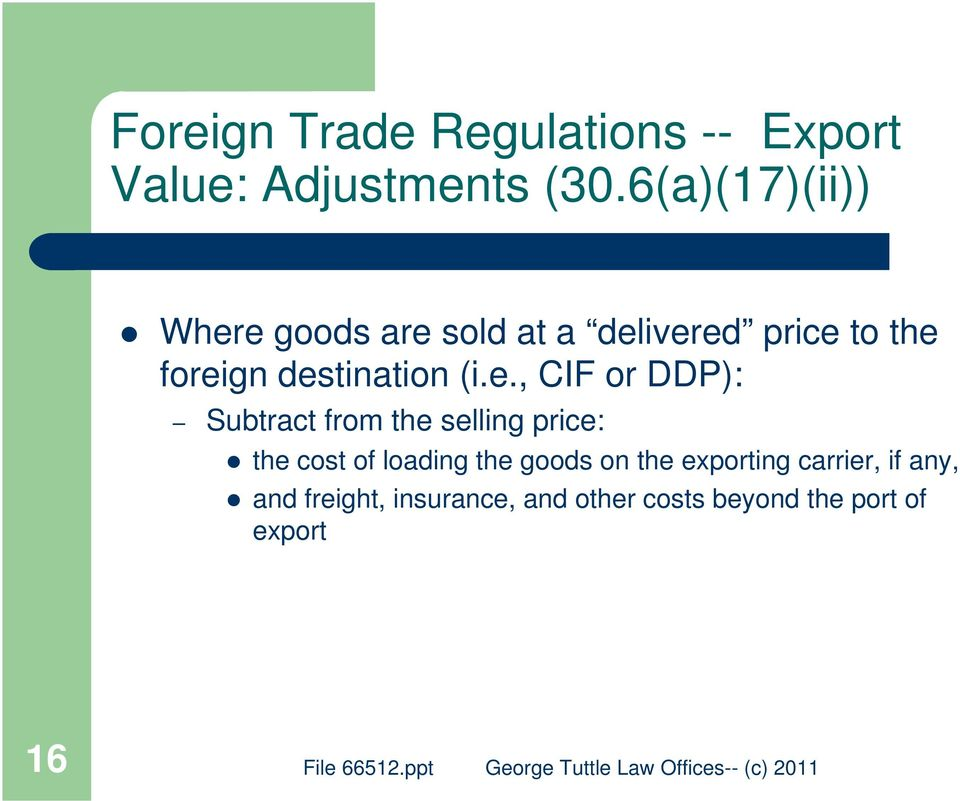 destination (i.e., CIF or DDP): Subtract from the selling price: the cost of