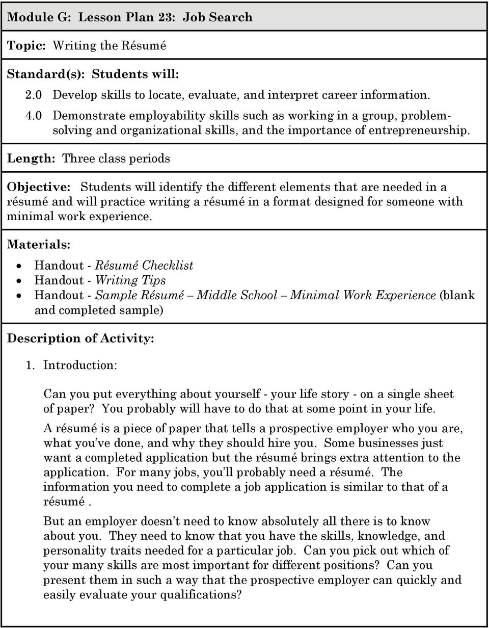 Length: Three class periods Objective: Students will identify the different elements that are needed in a résumé and will practice writing a résumé in a format designed for someone with minimal work