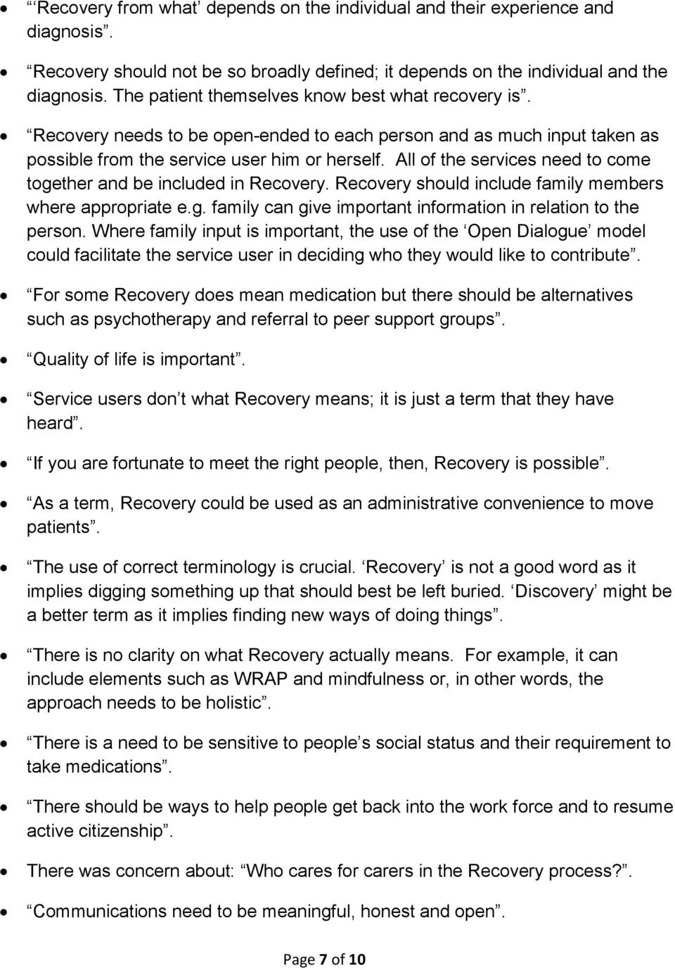 All of the services need to come together and be included in Recovery. Recovery should include family members where appropriate e.g. family can give important information in relation to the person.