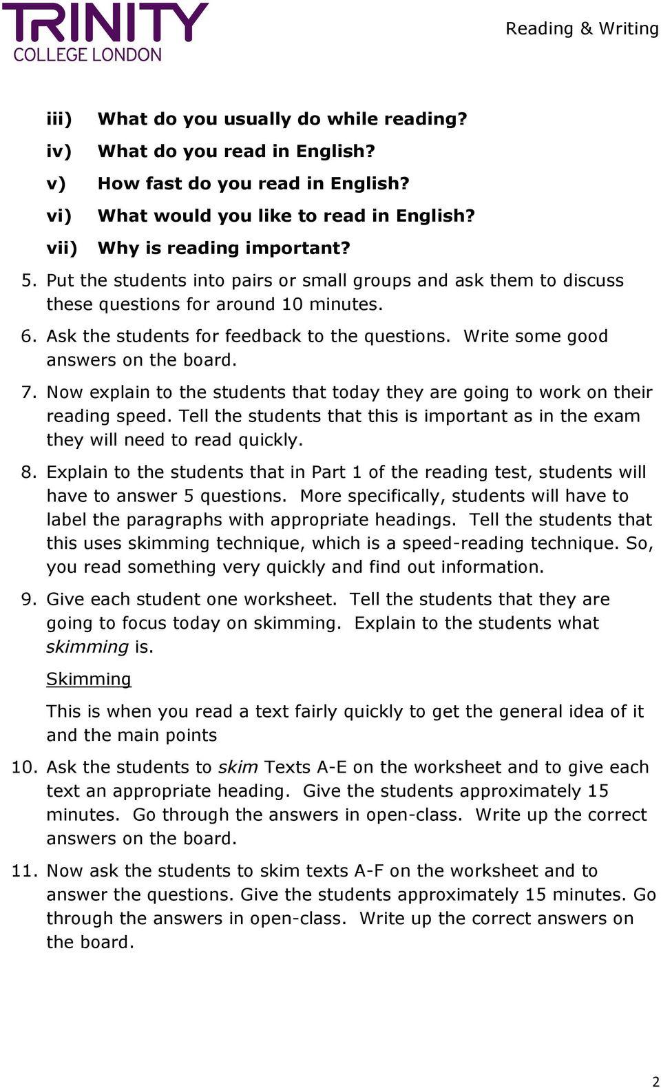 Now explain to the students that today they are going to work on their reading speed. Tell the students that this is important as in the exam they will need to read quickly. 8.