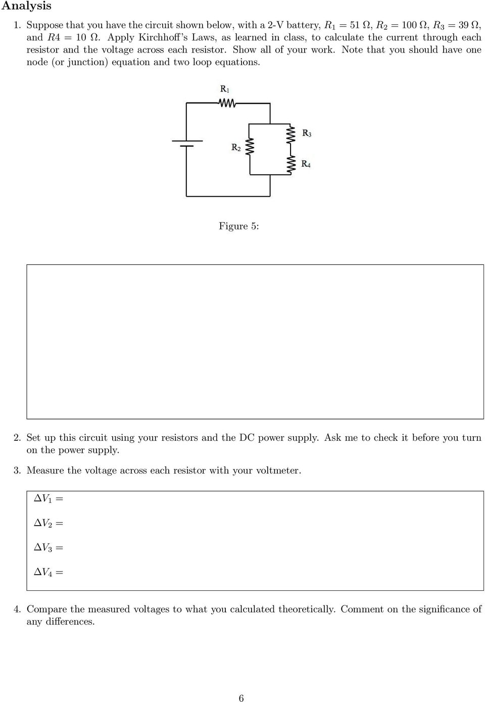 Note that you should have one node (or junction) equation and two loop equations. Figure 5: 2. Set up this circuit using your resistors and the DC power supply.