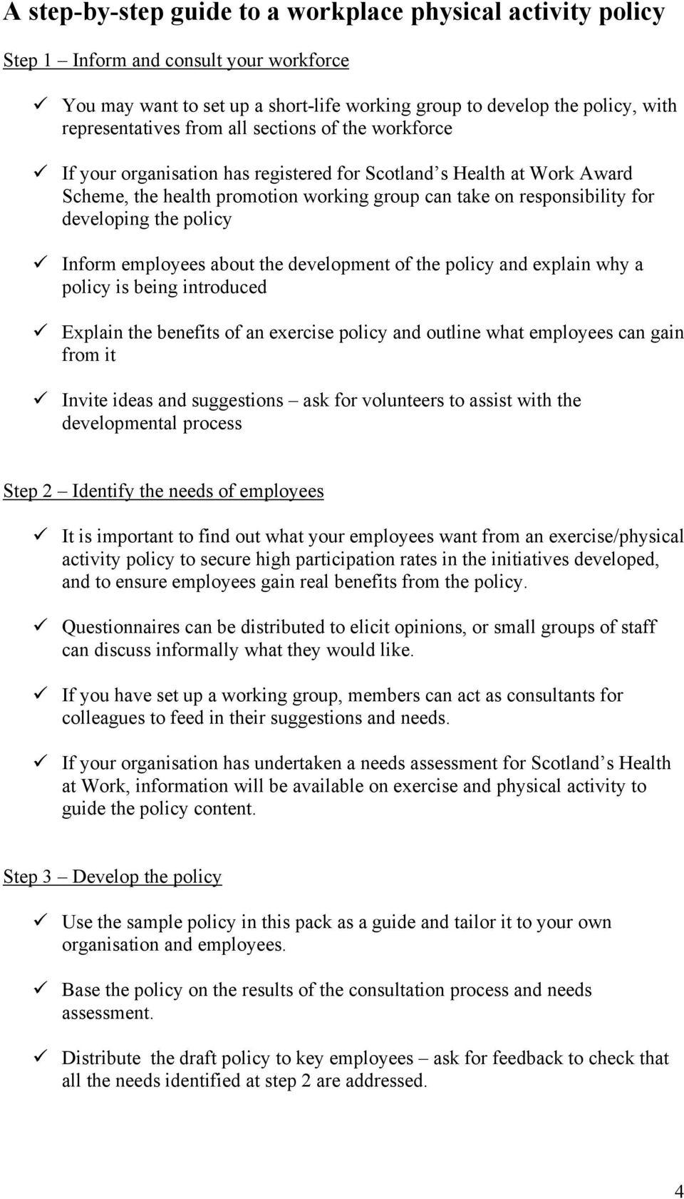 policy Inform employees about the development of the policy and explain why a policy is being introduced Explain the benefits of an exercise policy and outline what employees can gain from it Invite