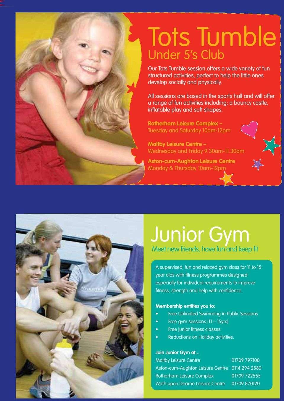 Rotherham Leisure Complex Tuesday and Saturday 10am-12pm Maltby Leisure Centre Wednesday and Friday 9.30am-11.