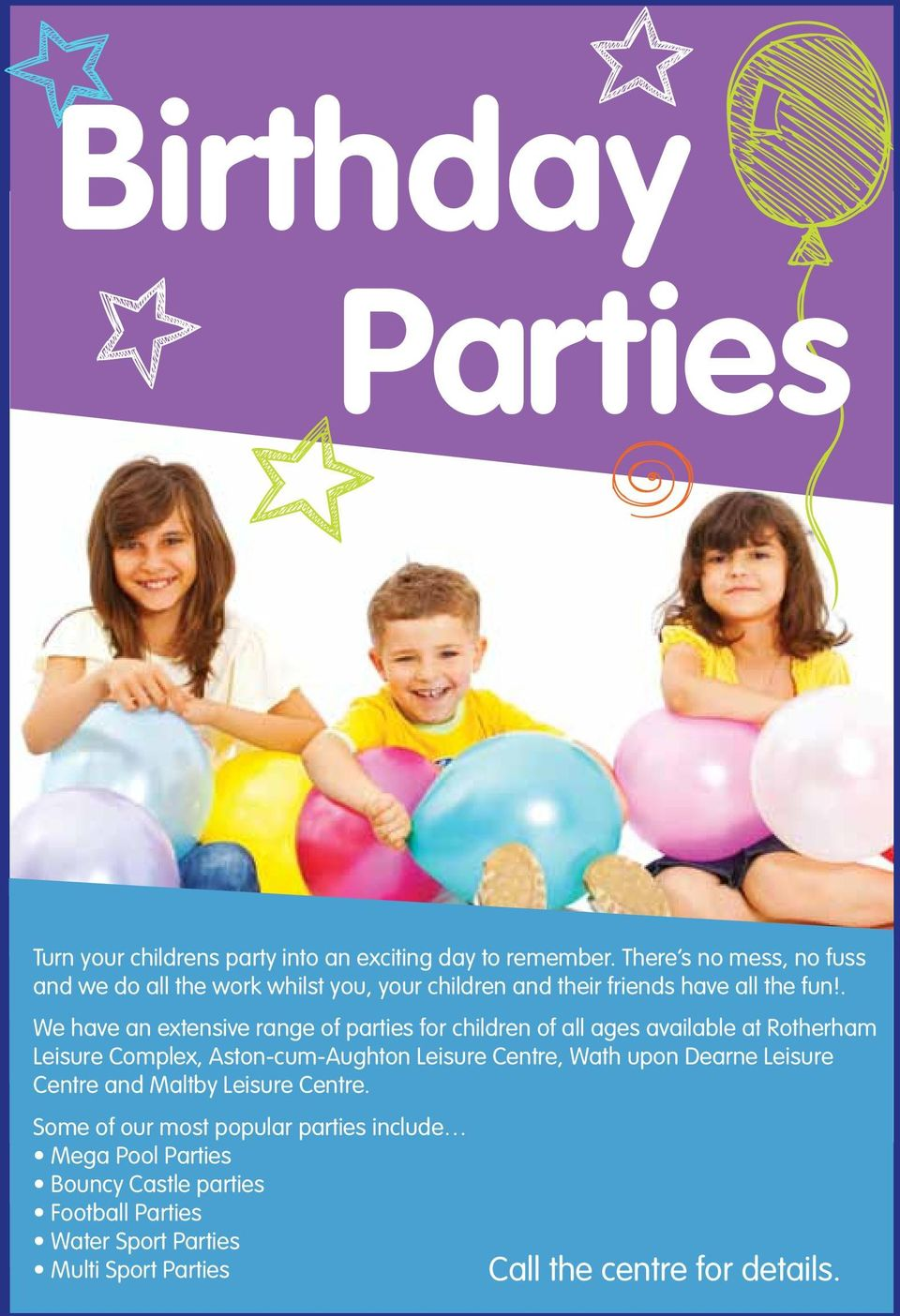 . We have an extensive range of parties for children of all ages available at Rotherham Leisure Complex, Aston-cum-Aughton Leisure
