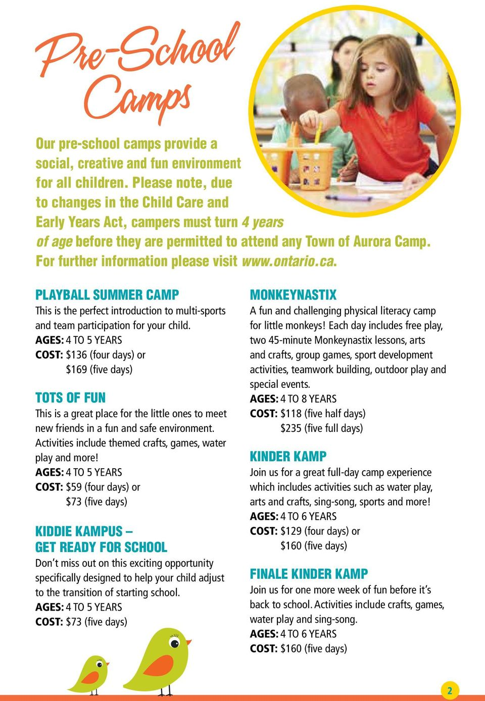 For further information please visit www.ontario.ca. PLAYBALL SUMMER CAMP This is the perfect introduction to multi-sports and team participation for your child.