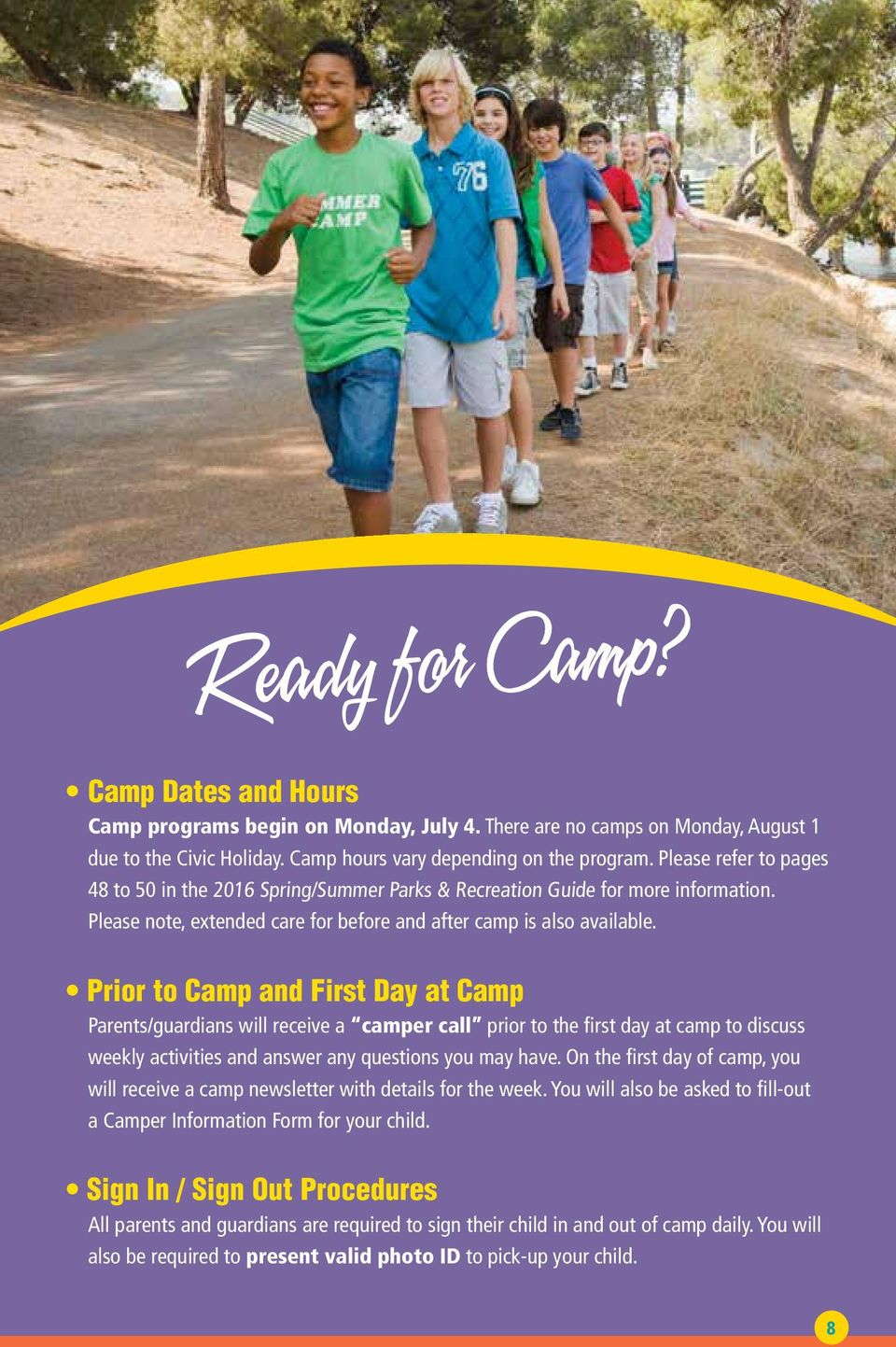 Prior to Camp and First Day at Camp Parents/guardians will receive a camper call prior to the first day at camp to discuss weekly activities and answer any questions you may have.