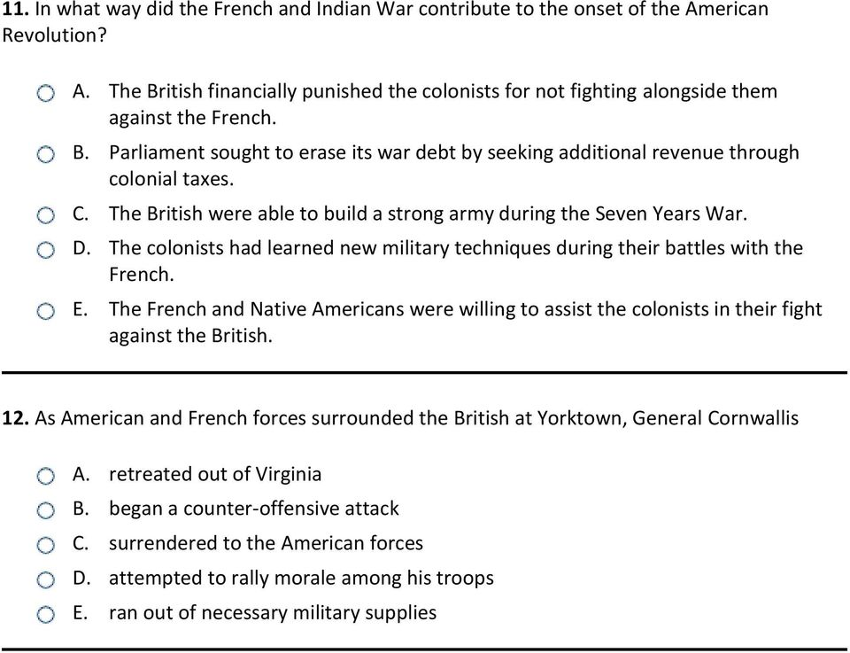The colonists had learned new military techniques during their battles with the French. E. The French and Native Americans were willing to assist the colonists in their fight against the British. 12.
