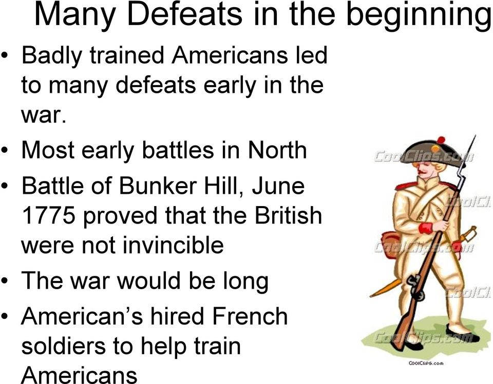 Most early battles in North Battle of Bunker Hill, June 1775 proved