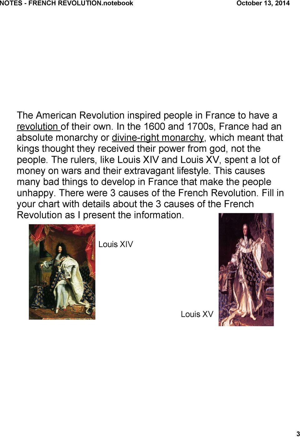 not the people. The rulers, like Louis XIV and Louis XV, spent a lot of money on wars and their extravagant lifestyle.