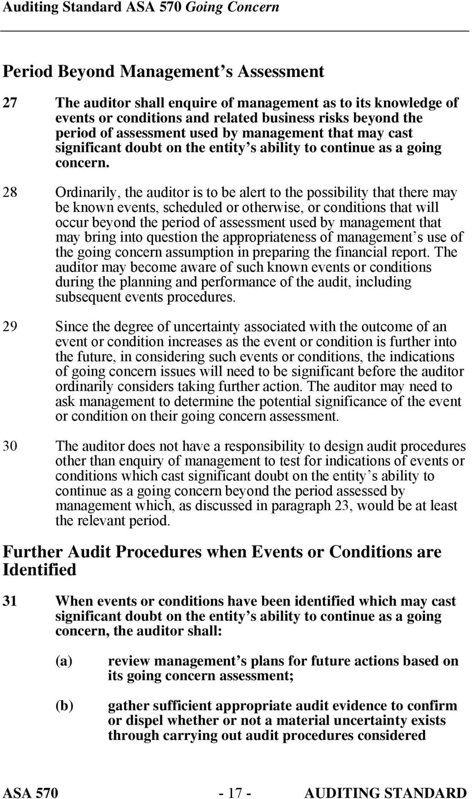 28 Ordinarily, the auditor is to be alert to the possibility that there may be known events, scheduled or otherwise, or conditions that will occur beyond the period of assessment used by management