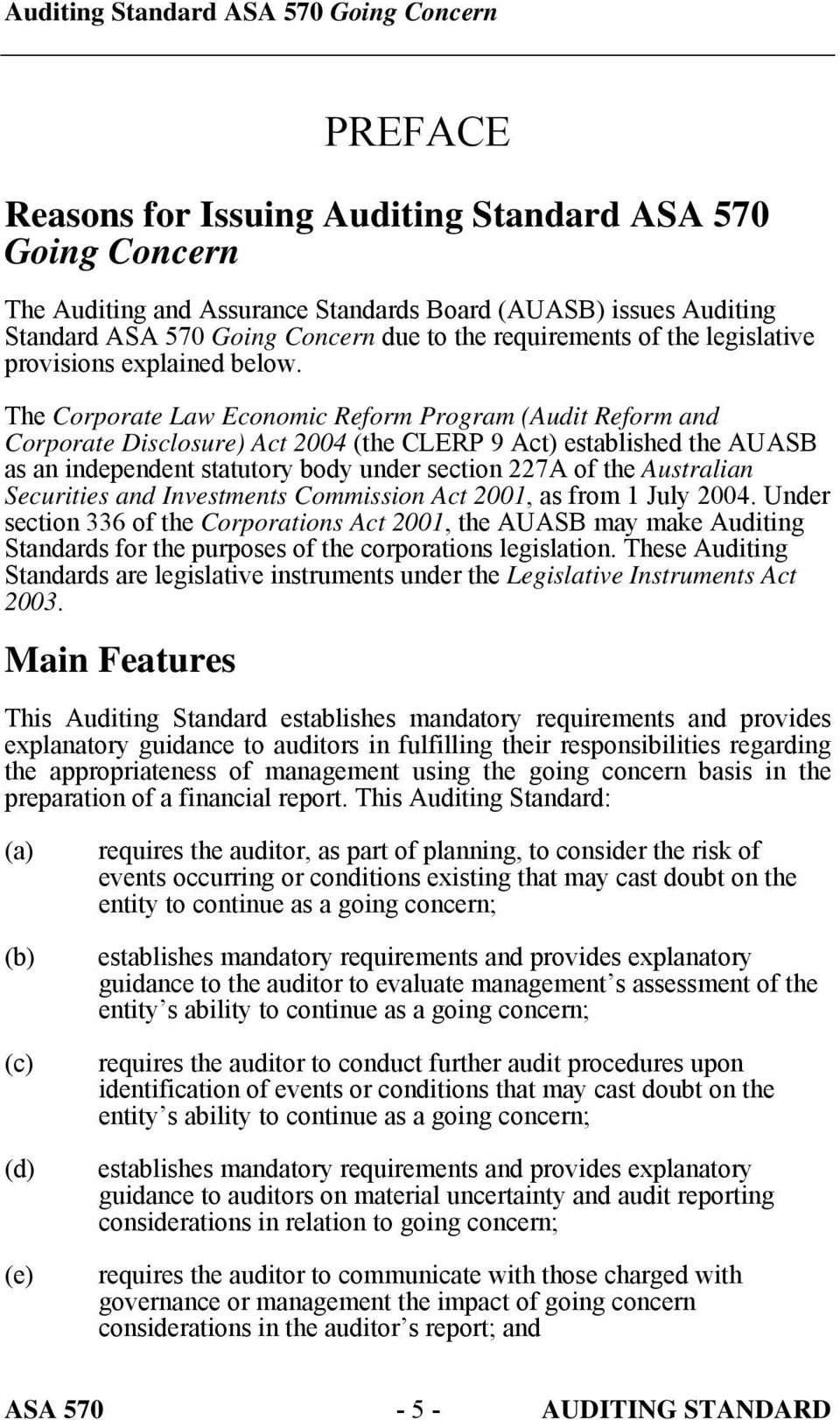 The Corporate Law Economic Reform Program (Audit Reform and Corporate Disclosure) Act 2004 (the CLERP 9 Act) established the AUASB as an independent statutory body under section 227A of the