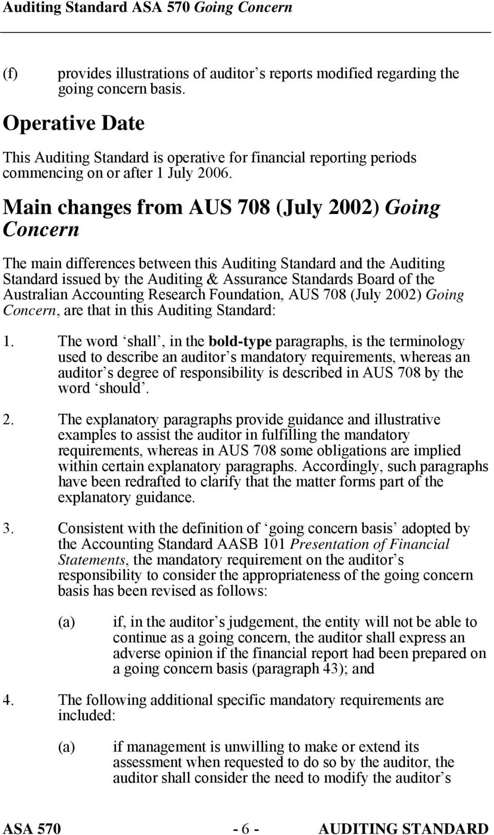 Main changes from AUS 708 (July 2002) Going Concern The main differences between this Auditing Standard and the Auditing Standard issued by the Auditing & Assurance Standards Board of the Australian