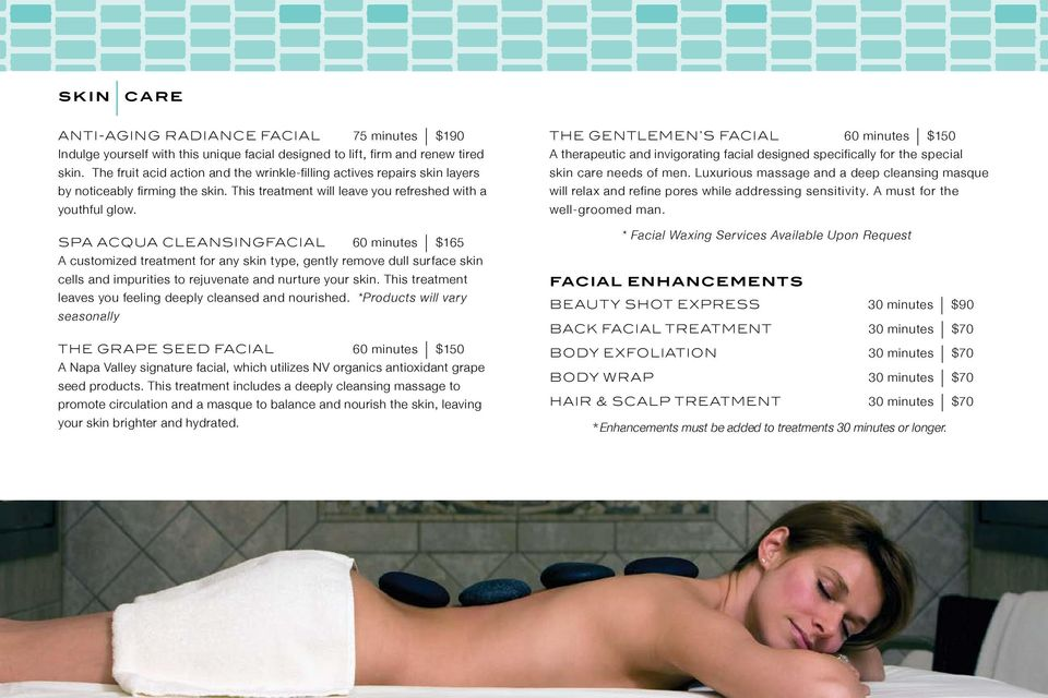 SPA ACQUA CLEANSINGFACIAL 60 minutes $165 A customized treatment for any skin type, gently remove dull surface skin cells and impurities to rejuvenate and nurture your skin.