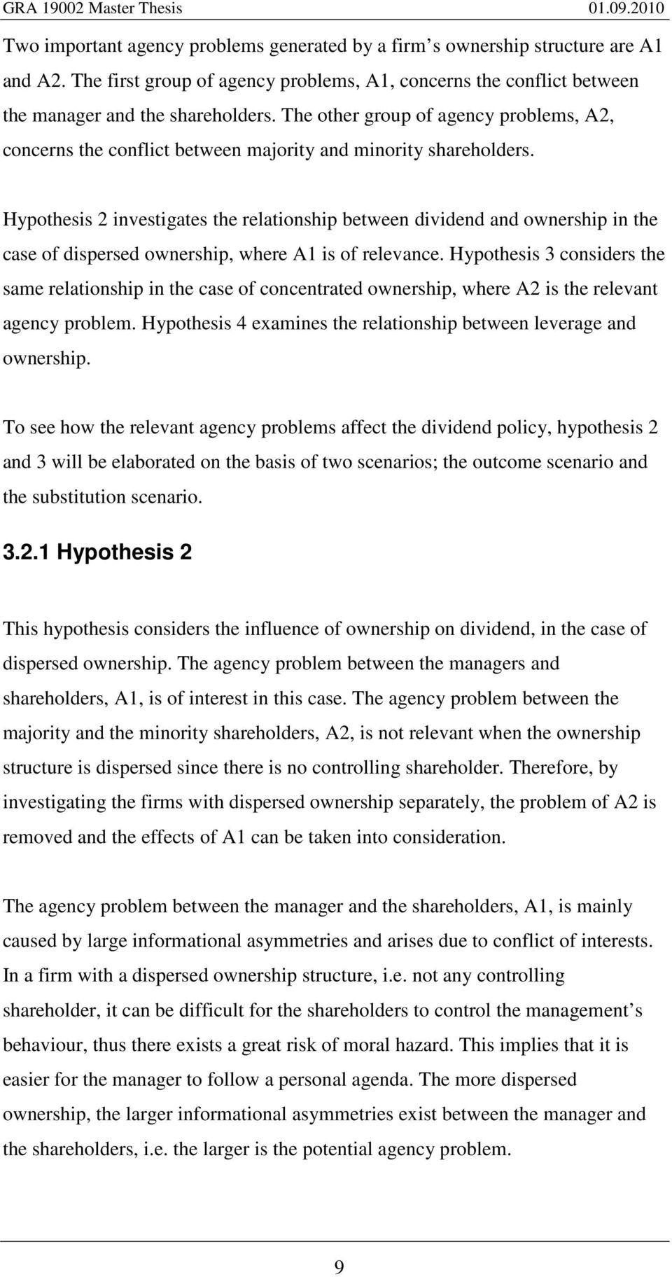 Hypothesis 2 investigates the relationship between dividend and ownership in the case of dispersed ownership, where A1 is of relevance.
