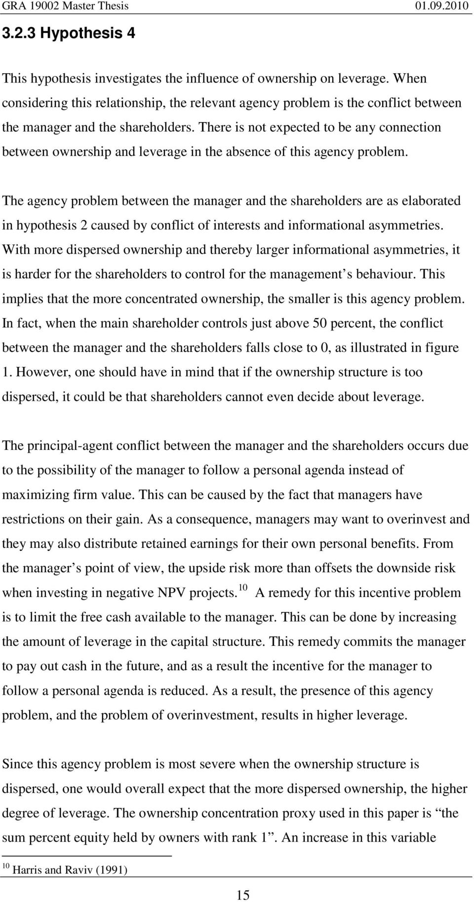 There is not expected to be any connection between ownership and leverage in the absence of this agency problem.