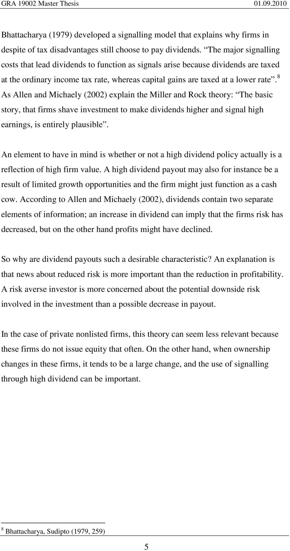 8 As Allen and Michaely (2002) explain the Miller and Rock theory: The basic story, that firms shave investment to make dividends higher and signal high earnings, is entirely plausible.