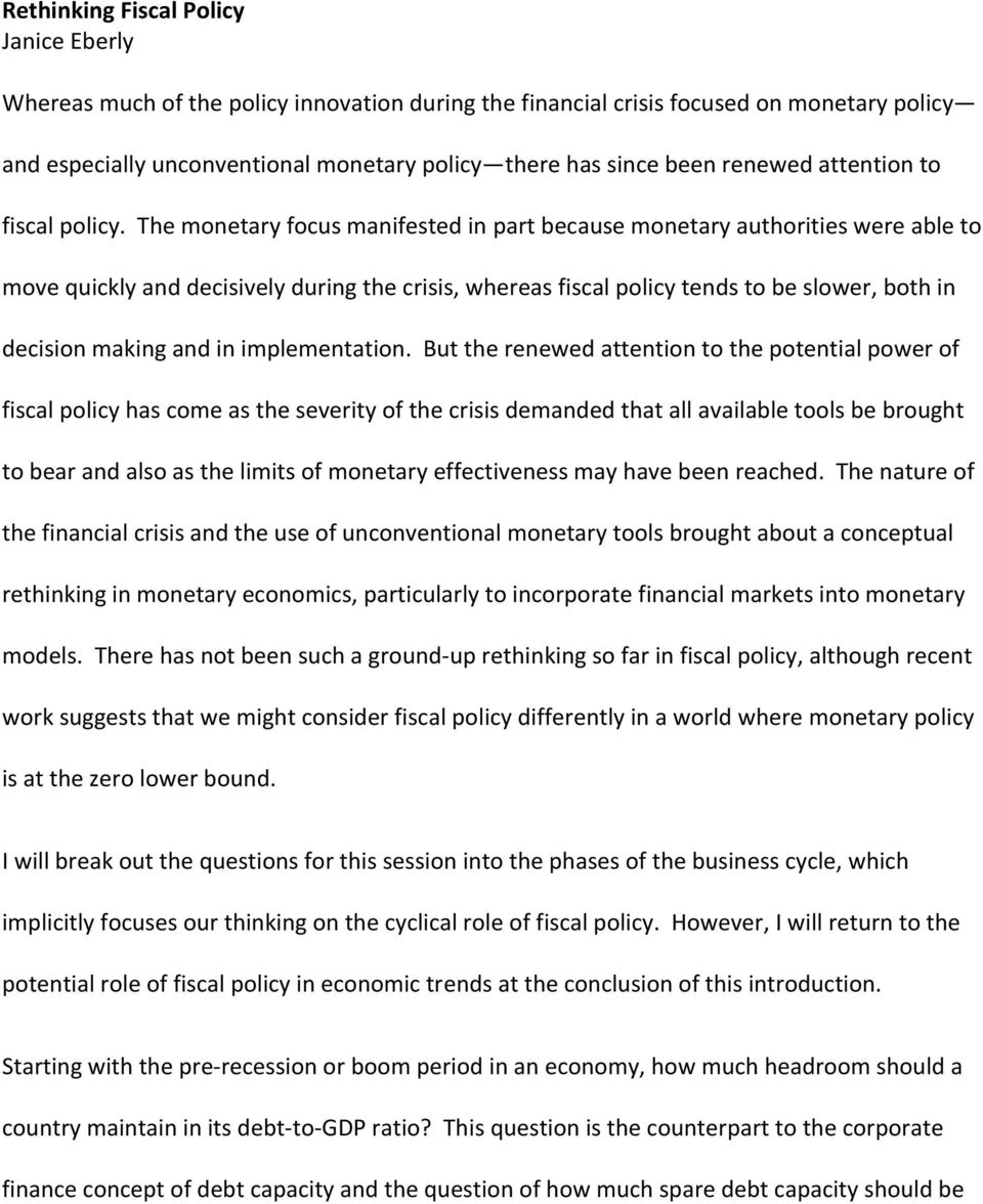 The monetary focus manifested in part because monetary authorities were able to move quickly and decisively during the crisis, whereas fiscal policy tends to be slower, both in decision making and in