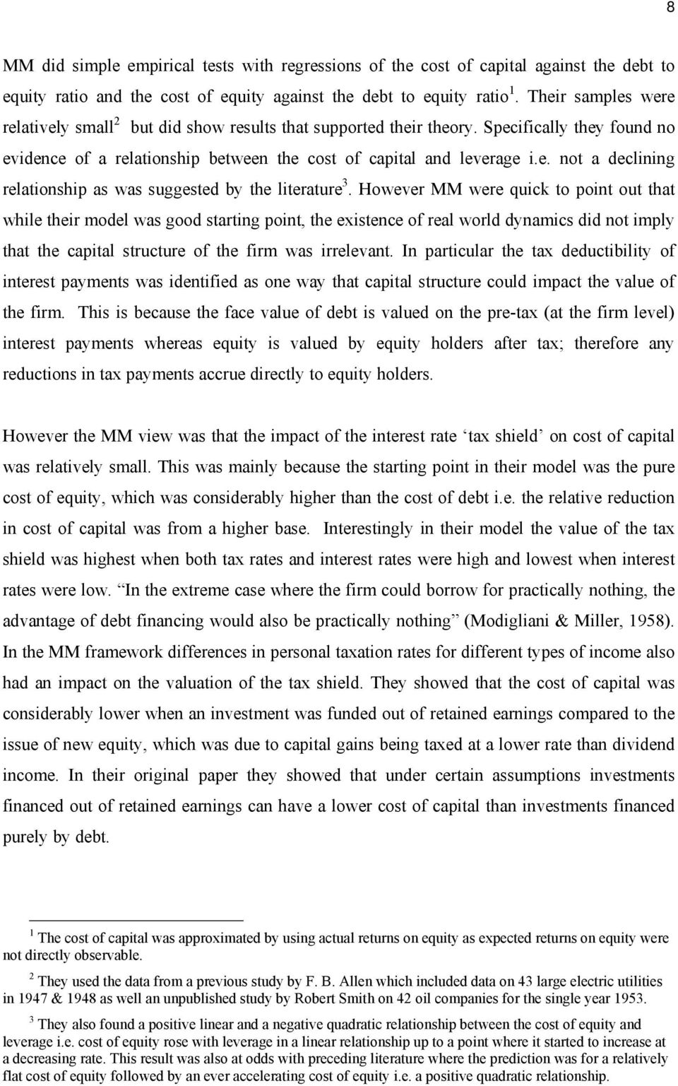 However MM were quick to point out that while their model was good starting point, the existence of real world dynamics did not imply that the capital structure of the firm was irrelevant.